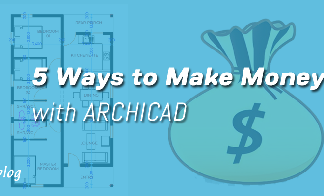 5 Ways to Make Money with ARCHICAD